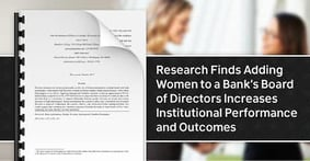 Research Finds Adding Women to a Bank's Board of Directors Increases Institutional Performance and Outcomes