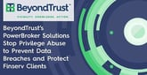 BeyondTrust's PowerBroker Solutions Stop Privilege Abuse to Prevent Data Breaches and Protect Finserv Clients