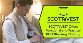 SCOTTeVEST's Proprietary RFID Armor™ Material Adds a Hidden Functionality to Its Men's and Women's Clothing to Protect Your Credit Cards