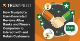 How Trustpilot's User-Generated Reviews Allow Banks and Finserv Companies to Interact with and Retain Customers