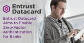 Entrust Datacard's Unseen Security Layers Enable Digital Banking with Near-Zero-Factor Authentication