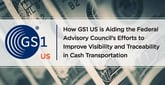 How GS1 US is Aiding the Federal Advisory Council's Efforts to Improve Visibility and Traceability in Cash Transportation