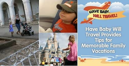 Have Baby Will Travel Provides Tips For Memorable Family Vacations