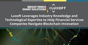 Luxoft Leverages Industry Knowledge and Technological Expertise to Help Financial Services Companies Navigate Blockchain Innovation