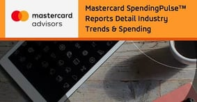 Mastercard SpendingPulse™ Reports Detail Macroeconomic Industry Trends & Real-Time Spending Data to Give SMBs the Upper Hand