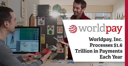 Worldpay, Inc. & Vantiv Merger Extends Their Global Footprint to Process $1.6 Trillion in Annual Payments Across 146 Countries