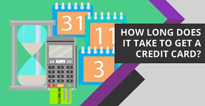 How Long Does It Take To Get A Credit Card