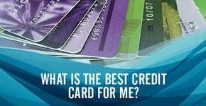 What Credit Card is Best for Me? Choosing a Card in 2020