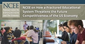 NCEE on How a Fractured Educational System Threatens the Future Competitiveness of the US Economy