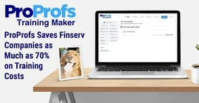 ProProfs Can Save Finserv Companies up to 70% on Training Costs with a Digitized Platform that Analyzes and Stores Data
