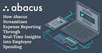 How Abacus Streamlines Expense Reporting Through Real-Time Insights into Employee Spending