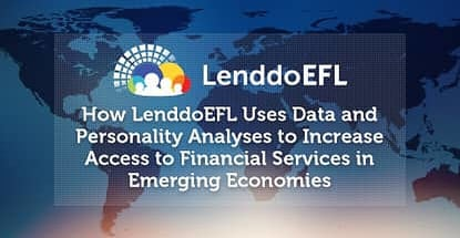 How LenddoEFL Uses Data and Personality Analyses to Increase Access to Financial Services in Emerging Economies