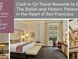 Cash in on Travel Rewards to Stay at the Stylish and Historic Palace Hotel in the Heart of San Francisco