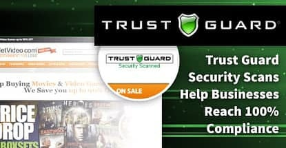 Trust Guard Security Scans Enable Businesses, Payment Processors, and Web Hosts to Reach 100% Compliance