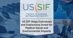 Investing in a Sustainable Future: US SIF Helps Individuals and Institutions Invest for Positive Social and Environmental Impacts