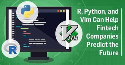 R Python And Vim Can Help Fintech Companies Predict The Future