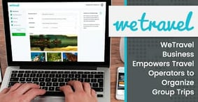WeTravel's Payment Platform Empowers SMBs and Small Tour Operators to Organize and Promote Group Travel