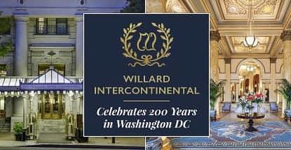 Willard Intercontinental Celebrates 200 Years In Washington Dc