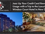 Jazz Up Your Credit Card Rewards Usage with a Trip to the Luxurious Windsor Court Hotel in New Orleans
