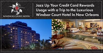 Jazz Up Credit Card Rewards Usage At New Orleans Windsor Court Hotel