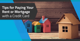 7 Tips to Pay Your Rent or Mortgage with Credit Cards