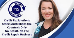 Credit Fix Solutions Offers Australians the Country's Only No-Result, No-Fee Credit Repair Business