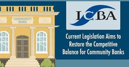 Current Legislation Aims to Restore the Competitive Balance for Community Banks