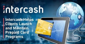 How Intercash Helps Clients Successfully Launch and Maintain Internal and External Prepaid Card Programs
