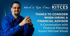 Things to Consider When Hiring a Financial Advisor — A Conversation with Financial Planning Expert  Michael Kitces