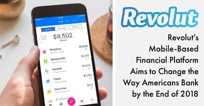 Revolut's Mobile-Based Financial Platform Aims to Change the Way Americans Bank by the End of 2018