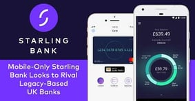 Mobile-Only Starling Bank Looks to Rival Legacy-Based UK Banks