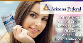Why Arizona Federal Credit Union's Pair of Visa Cards Appeal to a Broad Audience