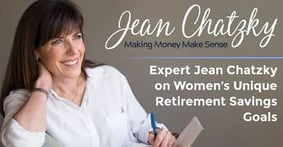 Expert Jean Chatzky Discusses Women's Unique Retirement Savings Goals (& How to Reach Them)