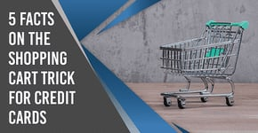 5 Facts About the Shopping Cart Trick for Credit Cards