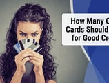 How Many Credit Cards Should I Have for Good Credit?