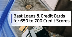8 Best Loans & Credit Cards for a 650 to 700 Credit Score