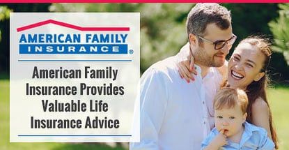 American Family Insurance Provides Valuable Life Insurance Advice