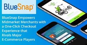 BlueSnap Empowers Midmarket Merchants with a One-Click Checkout Experience that Rivals Major E-Commerce Players
