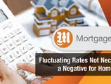Fluctuating Rates Not Necessarily a Negative for Homebuyers