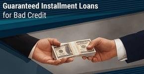 12 Guaranteed Installment Loans for Bad Credit