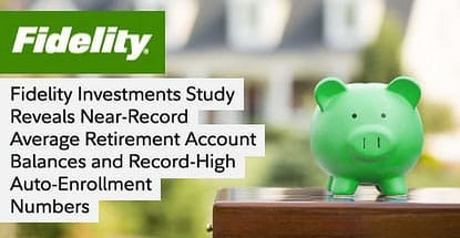 Fidelity Research Shows Increase In Retirement Funds And Auto Enrollment