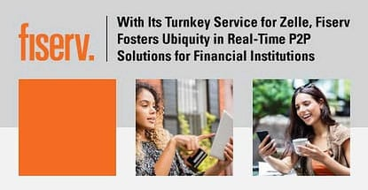 With Its Turnkey Service For Zelle Fiserv Fosters Ubiquity In P2p