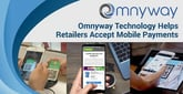 Omnyway Leverages Chinese Payment Technology to Help American Retailers Easily Accept Mobile Payments