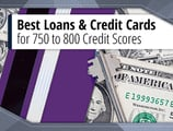 8 Best Loans & Credit Cards for a 750 to 800 Credit Score