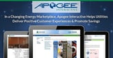 In a Changing Energy Marketplace, Apogee Interactive Helps Utilities Deliver Positive Customer Experiences & Promote Savings