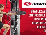Bowflex: A Fitness Empire Built on New Tech, Connected Consumers, and a Refined Sales Strategy