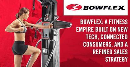 How Bowflex Built A Tech Connected Fitness Empire