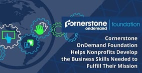 Cornerstone OnDemand Foundation Helps Nonprofits Develop the Business Skills Needed to Fulfill Their Mission