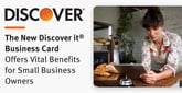 The New Discover it® Business Card Offers Vital Benefits for Small Business Owners