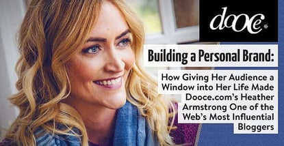 Building a Personal Brand — How Giving Her Audience a Window into Her Life Made Dooce.com's Heather Armstrong One of the Web's Most Influential Bloggers